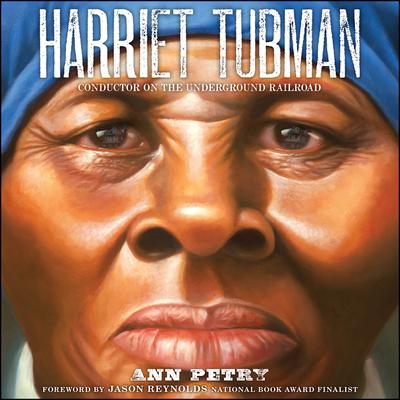 Harriet Tubman : conductor on the Underground Railroad / Ann Petry ; foreword by Jason Reynolds.
